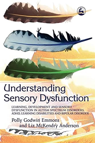 9781843108061: Understanding Sensory Dysfunction: Learning, Development And Sensory Dysfunction In Autism Spectrum Disorders ADHD, Learning Disabilities and Bipolar Disorder
