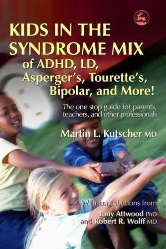 9781843108108: Kids in the Syndrome Mix of ADHD, LD, Asperger's, Tourette's, Bipolar, and More!: The one stop guide for parents, teachers, and other professionals