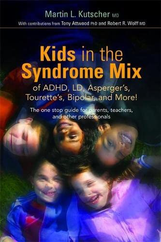 9781843108115: Kids in the Syndrome Mix of ADHD, LD, Asperger's, Tourette's, Bipolar, and More!: The One Stop Guide for Parents, Teachers, and Other Professionals