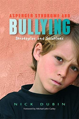 Asperger Syndrome and Bullying: Strategies and Solutions: Michael John Carley, Nick Dubin