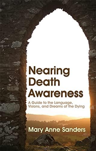 9781843108573: Nearing Death Awareness: A Guide to the Language, Visions, and Dreams of the Dying