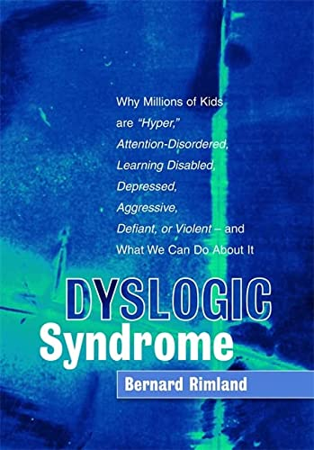 "Dyslogic Syndrome: Why Millions of Kids are ""Hyper,"" Attention-Disordered, Learning Disabled, Depressed, Aggressive, Defiant, or Violent - and What We Can Do About It (1843108771) by Bernard Rimland"