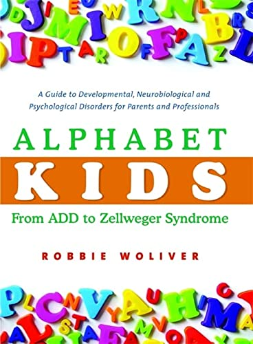 9781843108801: Alphabet Kids - From ADD to Zellweger Syndrome: A Guide to Developmental, Neurobiological and Psychological Disorders for Parents and Professionals