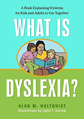 What is Dyslexia?: A Book Explaining Dyslexia for Kids and Adults to Use Together: Hultquist, Alan ...