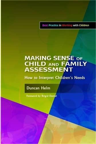 Making Sense of Child and Family Assessment: How to Interpret Children's Needs (Best Practice ...