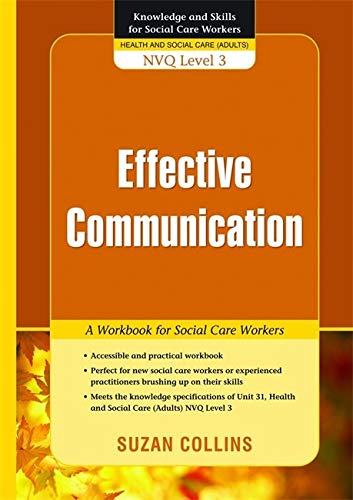 Effective Communication: A Workbook for Social Care Workers (Knowledge and Skills for Social Care ...