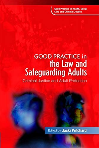 9781843109372: Good Practice in the Law and Safeguarding Adults: Criminal Justice and Adult Protection (Good Practice in Health, Social Care and Criminal Justice)