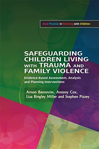 Safeguarding Children Living with Trauma and Family Violence: Evidence-Based Assessment, Analysis ...