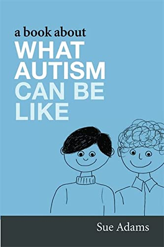 A Book About What Autism Can Be Like: Adams, Sue
