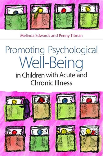 Promoting Psychological Well-Being in Children With Acute and Chronic Illness: Edwards, Melinda