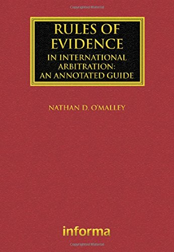 Rules of Evidence in International Arbitration: An: O'Malley, Nathan D