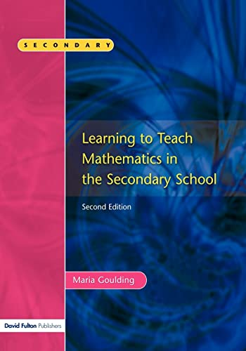 Learning to Teach Mathematics, Second Edition: Goulding, Maria