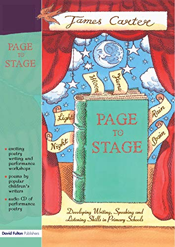 Page to Stage: Developing Writing, Speaking And: Carter, James