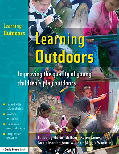LEARNING OUTDOORS: Improving the Quality of Young Children's Play Outdoors: Bilton, Helen; ...
