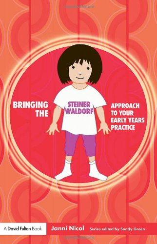 9781843124337: Bringing the Steiner Waldorf Approach to your Early Years Practice (Bringing ... to your Early Years Practice) (Volume 3)
