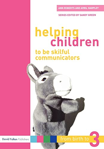 Helping Children to be Skilful Communicators (From Birth to Three) (1843124491) by Ann Roberts; Avril Harpley