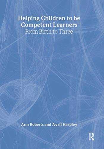 Helping Children to be Competent Learners (From Birth to Three Series) (1843124505) by Ann Roberts; Avril Harpley
