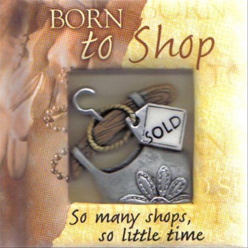 Born to Shop.So many shops, so little time: No Author
