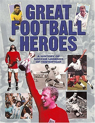 9781843170457: Great Football Heroes - A History of Soccer Legends of Yesteryear