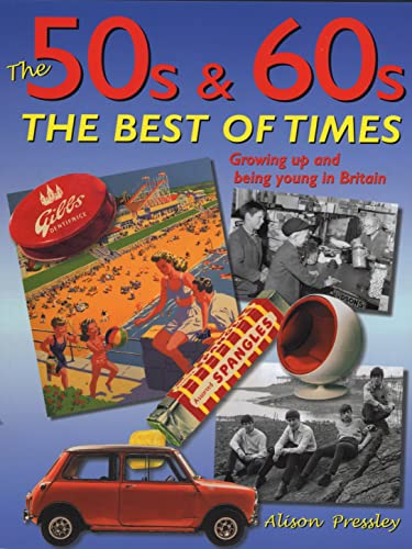 9781843170655: The 50s & 60s: The Best of Times: Growing Up and Being Young in Britain