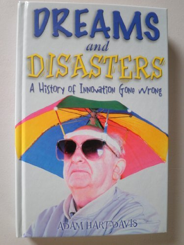 Dreams and Disasters: A History of Innovation Gone Wrong: Adam Hart-Davis