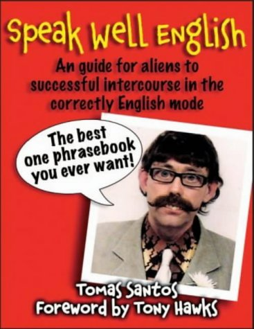 9781843170884: Speak Well English: An Guide for Aliens to Successful Intercourse in the Correctly English Mode