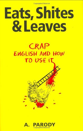 Eats, Shites and Leaves : Crap English and How to Use It