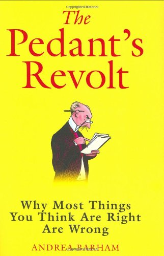 9781843171324: Pedant's Revolt : Why Most Things You Think are Right are Wrong