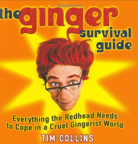 The Ginger Survival Guide: Everything a Redhead Needs to Cope in a Cruel Gingerist World: Collins, ...