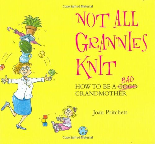 9781843172093: Not All Grannies Knit: How to Be a Bad Grandmother