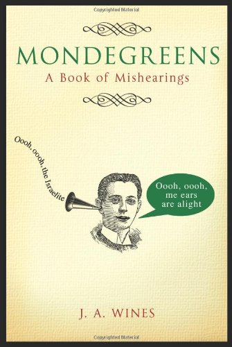 Mondegreens: A Book of Mishearings (1843172356) by J. A. Wines
