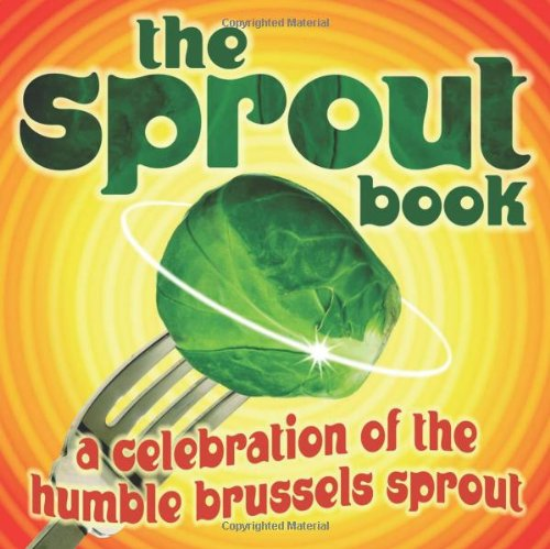 9781843172901: The Sprout Book: A Celebration of the Humble Brussels Sprout