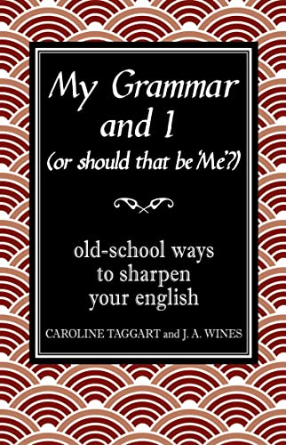 My Grammar and I (Or Should That Be 'Me'?): Old-School Ways to Sharpen Your English (1843173107) by Caroline Taggart; J. A. Wines