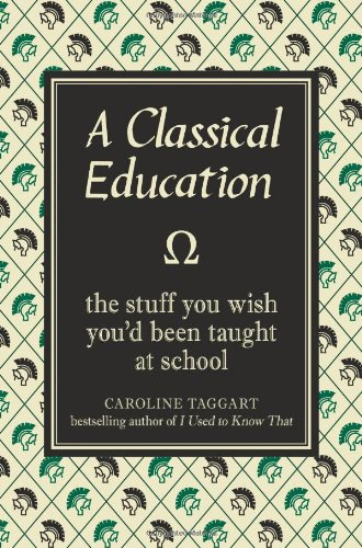9781843173564: A Classical Education: The Stuff You Wish You'd Been Taught At School