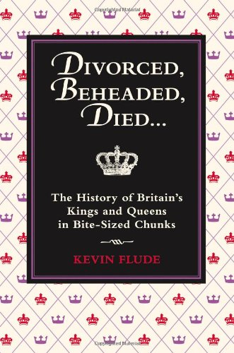 9781843173625: Divorced, Beheaded, Died: The History of Britain's Kings and Queens in Bite-sized Chunks