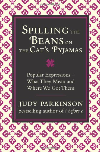 9781843173656: Spilling the Beans on the Cat's Pyjamas: Popular Expressions: What They Mean and Where We Got Them