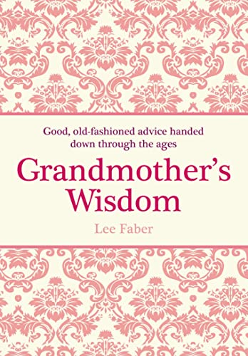 9781843173663: Grandmother's Wisdom: Good, Old-fashioned Advice Handed Down Through the Ages