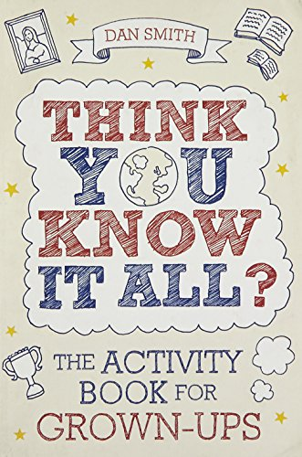 Think You Know it All?: The Activity Book for Grown-Ups: Smith, Daniel