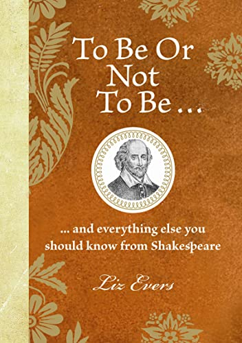 To Be or Not to Be--: --And Everything Else You Should Know from Shakespeare: Evers