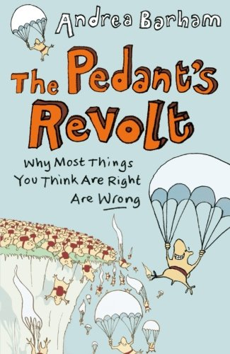 9781843175872: The Pedant's Revolt: Why Most Things You Think Are Right Are Wrong
