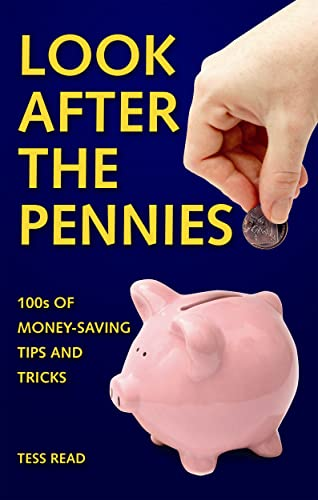 Look After the Pennies: 100s of Money-Saving: Tess Read