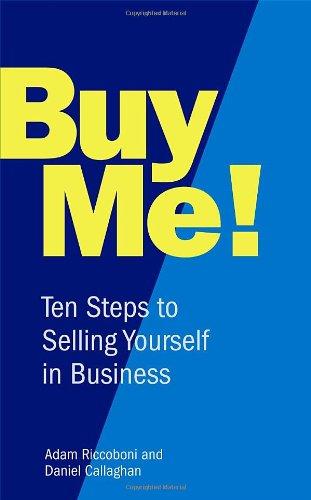 Buy Me!: 10 Steps to Selling Yourself: Callaghan, Daniel, Riccoboni,