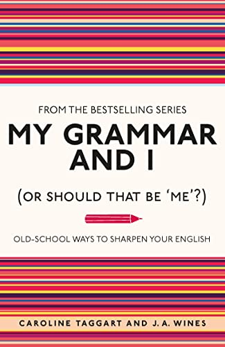 9781843176572: My Grammar and I (Or Should That Be 'Me'?): Old-School Ways to Sharpen Your English