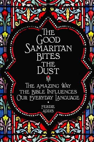 9781843176930: Good Samaritan Bites the Dust: Everyday Expressions from the Bible