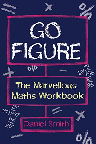 Go Figure: The Marvellous Maths Workbook: Smith, Daniel