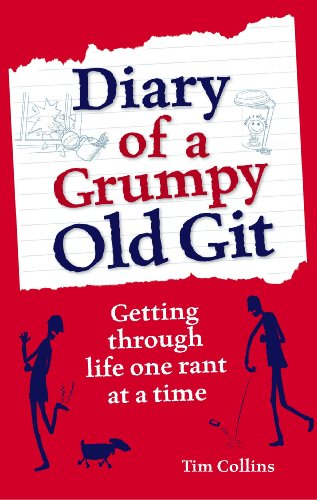 Diary of a Grumpy Old Git: Getting through life one rant at a time: Collins, Tim