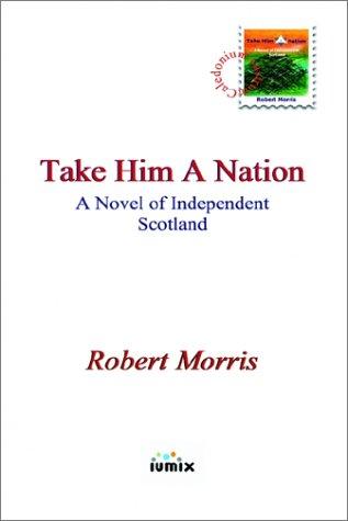 Take Him a Nation: Morris, Robert