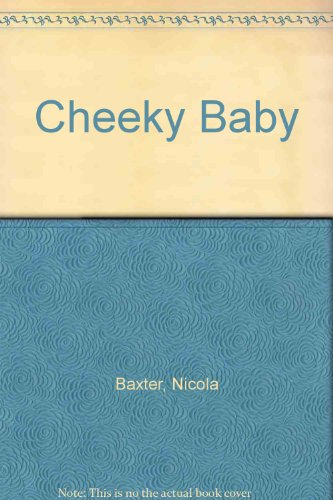 Cheeky Baby Board Book: Baxter, Nicola