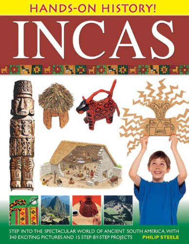 9781843227311: Hands-On History! Incas: Step into the spectacular world of ancient South America, with 340 exciting pictures and 15 step-by-step projects