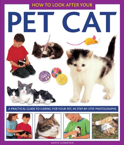 How To Look After Your Pet Cat: A practical guide to caring for your pet, in step-by-step ...